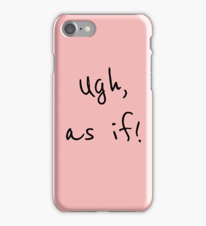 As If! iPhone Case/Skin
