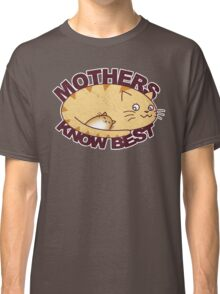 Mothers Know Best Classic T-Shirt