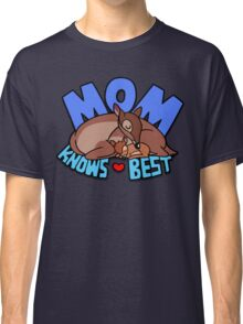Mom Knows Best Classic T-Shirt