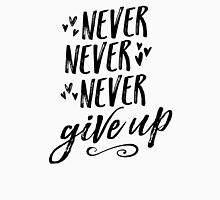 Never Never Never Give Up Unisex T-Shirt