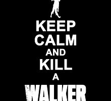 Keep calm and kill a walker by BoggsNicolasArt