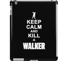 Keep calm and kill a walker iPad Case/Skin