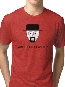 What does a man do? Tri-blend T-Shirt