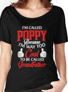 I'm called Poppy because I'm way too cool to be called grandfather Women's Relaxed Fit T-Shirt