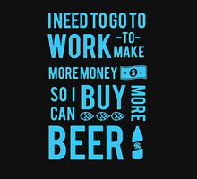 Need to Work, To buy More Beer Unisex T-Shirt