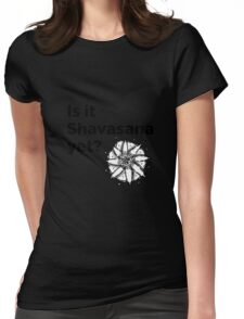 Is it Shavasana yet? Womens Fitted T-Shirt