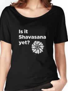 Is it Shavasana yet? - Black Women's Relaxed Fit T-Shirt