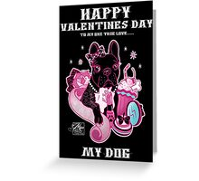 Happy Valentines Day... My Dog Greeting Card