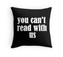 You can't read with us Throw Pillow