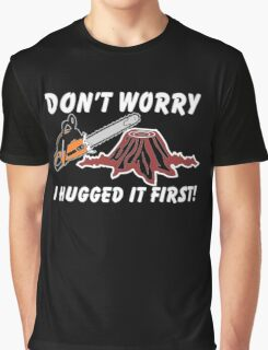 Don't Worry I Hugged It First Graphic T-Shirt