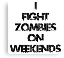 I fight zombies on weekends Canvas Print