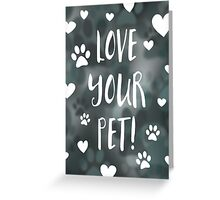 love your pet day Greeting Card