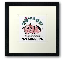 A Pig is SOMEONE, Not Something Framed Print