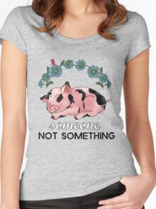 A Pig is SOMEONE, Not Something Women's Fitted Scoop T-Shirt
