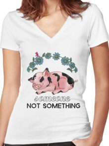 A Pig is SOMEONE, Not Something Women's Fitted V-Neck T-Shirt
