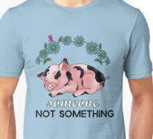 A Pig is SOMEONE, Not Something Unisex T-Shirt