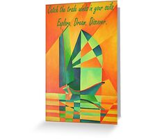 Catch The Trade Winds In Your Sails Greeting Card