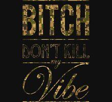 Bitch don't kill my vibe - DIGI CAMO Unisex T-Shirt