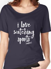 i love watching sports anime Women's Relaxed Fit T-Shirt