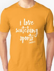 i love watching sports anime Unisex T-Shirt