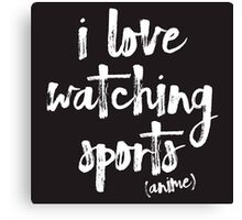 i love watching sports anime Canvas Print