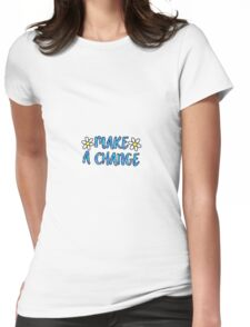 Make a change Womens Fitted T-Shirt