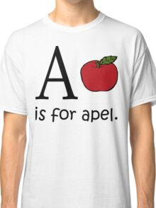 A is for Apple: Funny Alphabet Classic T-Shirt