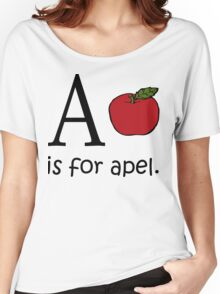 A is for Apple: Funny Alphabet Women's Relaxed Fit T-Shirt