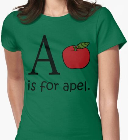 A is for Apple: Funny Alphabet Womens Fitted T-Shirt