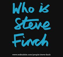 Who is Steve Finch? Unisex T-Shirt