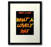 What A Day - What A Lovely Day T Shirt Framed Print