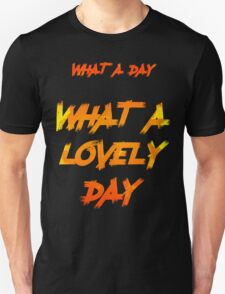 What A Day - What A Lovely Day T Shirt Unisex T-Shirt