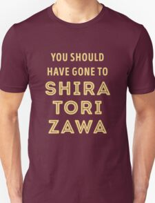 You should have gone to Shiratorizawa T-Shirt