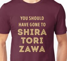 You should have gone to Shiratorizawa Unisex T-Shirt