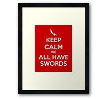 KEEP CALM - We All Have Swords Framed Print