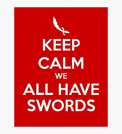 KEEP CALM - We All Have Swords Photographic Print
