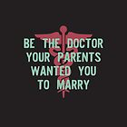 Be the Doctor your parents wanted you to marry by teeworthy
