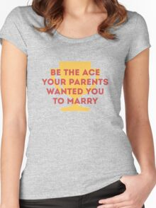 Be the Ace your parents wanted you to marry Women's Fitted Scoop T-Shirt