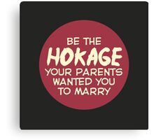 Be the Hokage your parents wanted you to marry Canvas Print