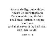 """Isaiah 55:12 """"For you shall go out with joy"""" Bible Scripture Verse Inspirational Quote by dottipriceart"""