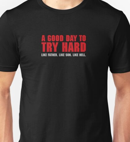 A Good Day to TRY Hard Unisex T-Shirt