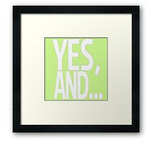YES,AND... Framed Print