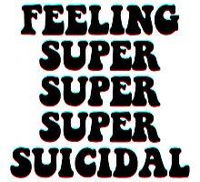 FEELING SUPER SUPER SUPER SUICIDAL Photographic Print
