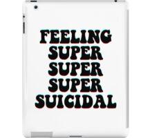 FEELING SUPER SUPER SUPER SUICIDAL iPad Case/Skin