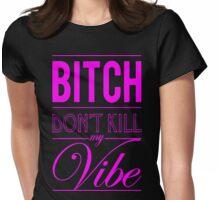 Bitch don't kill my vibe - HOT PINK T-Shirt