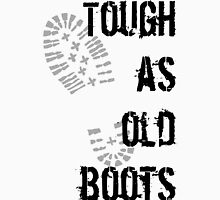 Tough as old boots Unisex T-Shirt