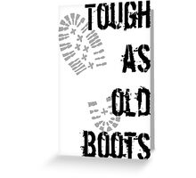Tough as old boots Greeting Card
