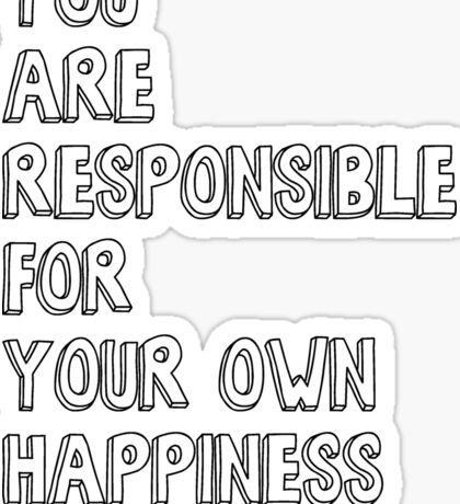 You are responsible for your own happiness Sticker