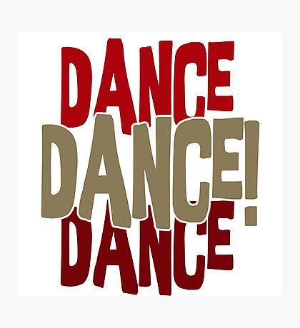 DANCE DANCE DANCE Photographic Print