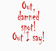 MACBETH, PLAY, Out, damned spot! out, I say! Shakespeare, Theater, Lady Macbeth Unisex T-Shirt